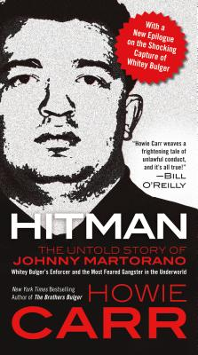 Hitman: The Untold Story of Johnny Martorano: Whitey Bulger's Enforcer and the Most Feared Gangster in the Underworld - Carr, Howie