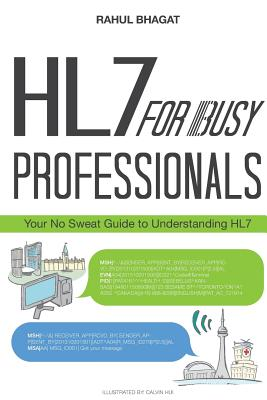 Hl7 for Busy Professionals: Your No Sweat Guide to Understanding Hl7 - Bhagat, Rahul