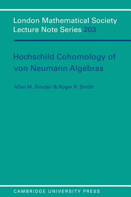 Hochschild Cohomology of Von Neumann Algebras - Sinclair, Allan M, and Smith, Roger R