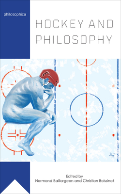 Hockey and Philosophy - Baillargeon, Normand (Editor), and Boissinot, Christian (Editor), and Irving, Scott (Translated by)