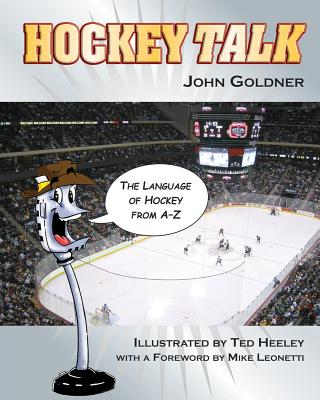 Hockey Talk: The Language of Hockey from A-Z - Goldner, John, and Leonetti, Mike (Foreword by)