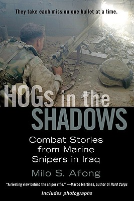 HOGs in the Shadows: Combat Stories from Marine Snipers in Iraq - Afong, Milo S