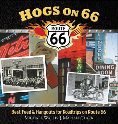 Hogs on 66: Best Feed and Hangouts for Road Trips on Route 66 - Wallis, Michael, and Clark, Marian