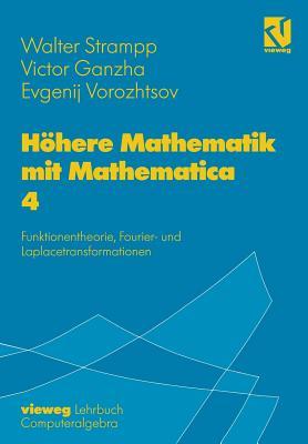 Hohere Mathematik Mit Mathematica: Band 4: Funktionentheorie, Fourier- Und Laplacetransformationen - Strampp, Walter, and Ganzha, Victor, and Vorozhtsov, Evgenij V