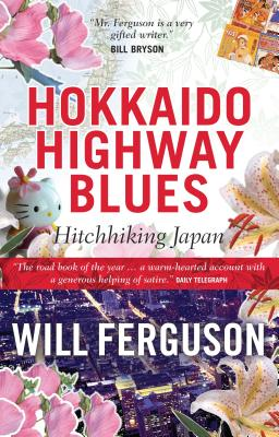 Hokkaido Highway Blues: Hitchhiking Japan - Ferguson, Will