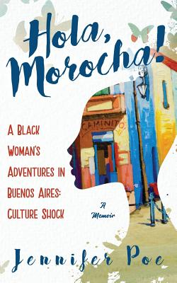 Hola, Morocha!: A Black Woman's Adventures in Buenos Aires: Culture Shock - Poe, Jennifer