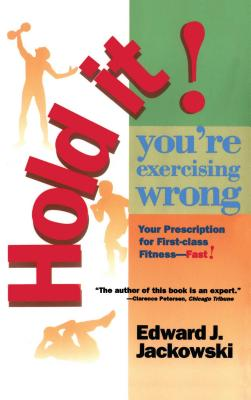 Hold It! You're Exercising Wrong - Jackowski, Edward