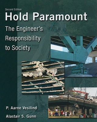 Hold Paramount: The Engineer's Responsibility to Society - Vesilind, P Aarne, and Gunn, Alastair S