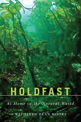 Holdfast: At Home in the Natural World - Moore, Kathleen Dean