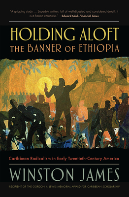 Holding Aloft the Banner of Ethiopia: Caribbean Radicalism in Early-Twentieth Century America - James, Winston
