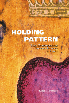 Holding Pattern: How Communication Prevents Intimacy in Adults - Buzzard, Karen S