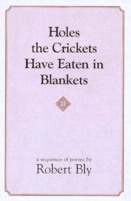 Holes the Crickets Have Eaten in Blankets - Bly, Robert