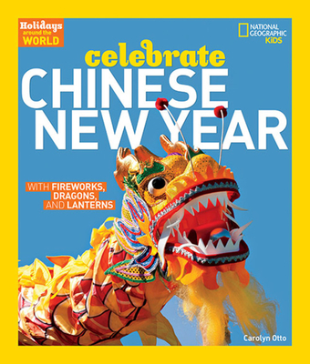 Holidays Around the World: Celebrate Chinese New Year: With Fireworks, Dragons, and Lanterns - Otto, Carolyn