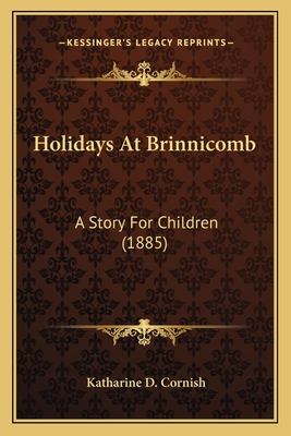 Holidays at Brinnicomb: A Story for Children (1885) - Cornish, Katharine D