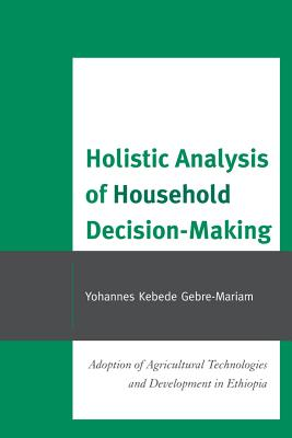 Holistic Analysis of Household Decision-Making: Adoption of Agricultural Technologies and Development in Ethiopia - Gebre-Mariam, Yohannes Kebede