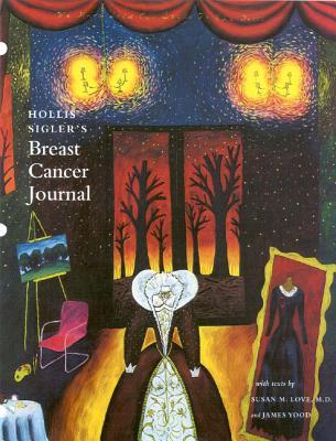 Hollis Sigler's Breast Cancer Journal - Sigler, Hollis, and Love, Susan M, MD