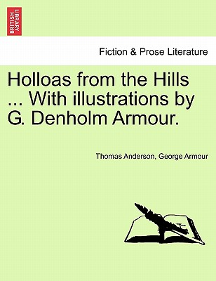 Holloas from the Hills ... with Illustrations by G. Denholm Armour. - Anderson, Thomas, and Armour, George