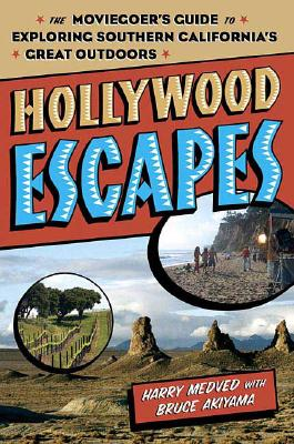Hollywood Escapes: The Moviegoer's Guide to Exploring Southern California's Great Outdoors - Medved, Harry, and Akiyama, Bruce