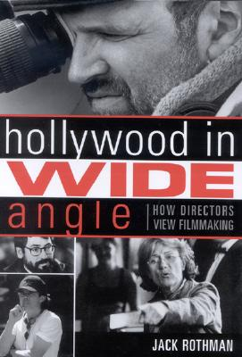 Hollywood in Wide Angle: How Directors View Filmmaking - Rothman, Jack