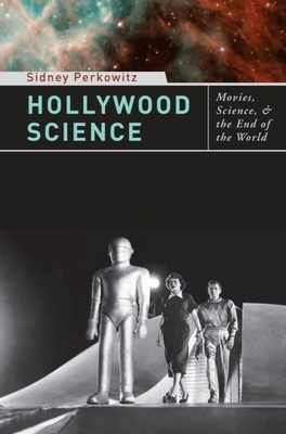 Hollywood Science: Movies, Science, and the End of the World - Perkowitz, S