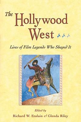 Hollywood West: Lives of Film Legends Who Shaped It - Etulain, Richard W