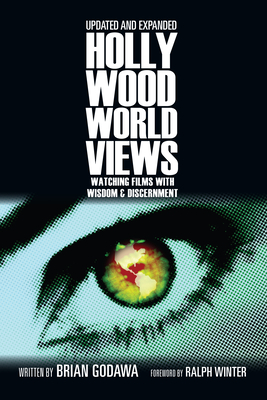 Hollywood Worldviews: Watching Films with Wisdom & Discernment - Godawa, Brian