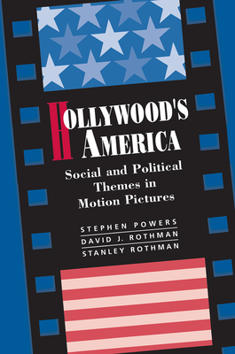 Hollywood's America: Social And Political Themes In Motion Pictures - Powers, Stephen P, and Rothman, David J, and Rothman, Stanley
