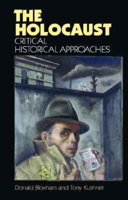 Holocaust: Critical Historica Pb: Critical Historical Approaches (UK) - Bloxham, Donald, and Kushner, Tony, Professor