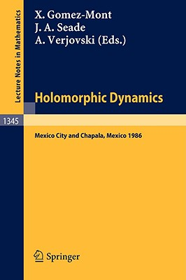 Holomorphic Dynamics: Proceedings of the Second International Colloquium on Dynamical Systems, Held in Mexico, July 1986 - Gomez-Mont, Xavier (Editor), and Seade, Jose A (Editor), and Verjovski, Alberto (Editor)