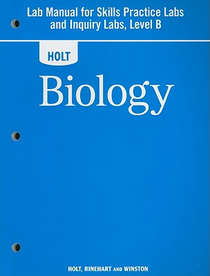 Holt Biology Lab Manual for Skills Practice Labs and Inquiry Labs, Level B - Holt Rinehart & Winston (Creator)