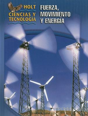 Holt Ciencias y Tecnologia: Fuerza, Movimiento y Energia - Holt Rinehart & Winston (Creator)