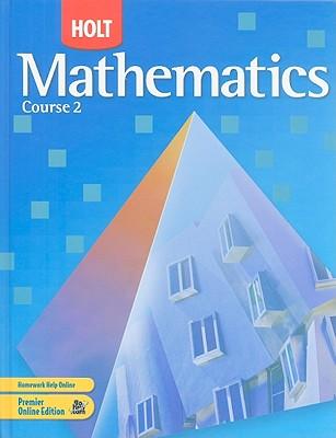 Holt Mathematics, Course 2 - Bennett, Jennie M, and Burger, Edward B, and Chard, David J