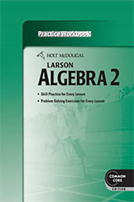Holt McDougal Larson Algebra 2: Practice Workbook - Holt McDougal (Prepared for publication by)