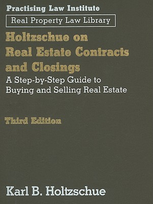 Holtzschue on Real Estate Contracts and Closings: A Step-By-Step Guide to Buying and Selling Real Estate - Holtzschue, Karl B