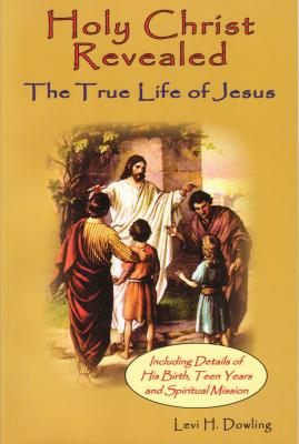Holy Christ Revealed: The True Life of Jesuson - Dowling, Levi H