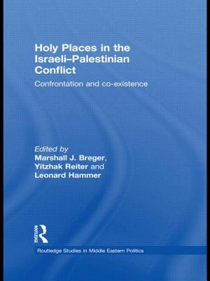 Holy Places in the Israeli-Palestinian Conflict: Confrontation and Co-Existence - Breger Marshall, and Breger, Marshall (Editor), and Reiter, Yitzhak (Editor)