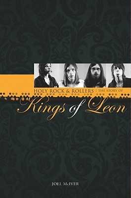 Holy Rock & Rollers: The Story of Kings of Leon - McIver, Joel
