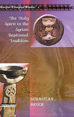 Holy Spirit in the Syrian Baptismal Tradition - Brock, Sebastian