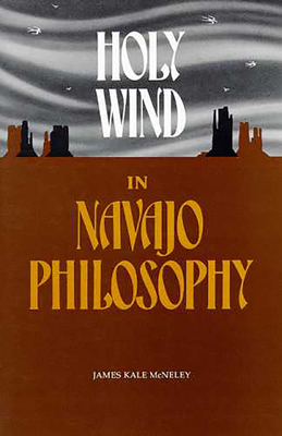 Holy Wind in Navajo Philosophy - Cneley, James K, and McNeley, James K