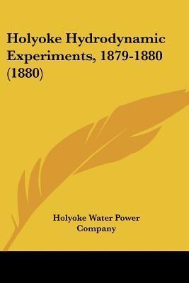 Holyoke Hydrodynamic Experiments, 1879-1880 (1880) - Holyoke Water Power Company
