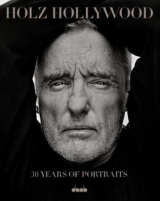Holz Hollywood : 30 Years of Portraits - Holz, George