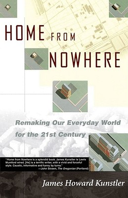 Home from Nowhere: Remaking Our Everyday World for the 21st Century - Kunstler, James Howard