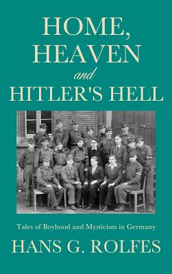 Home, Heaven and Hitler's Hell - Rolfes, Hans G