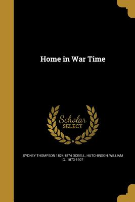 Home in War Time - Dobell, Sydney Thompson 1824-1874, and Hutchinson, William G 1873-1907 (Creator)