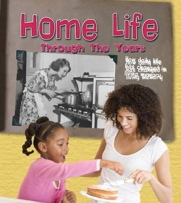 Home Life Through the Years: How Daily Life Has Changed in Living Memory - Lewis, Clare