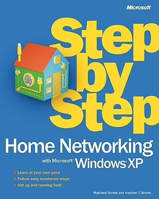 Home Networking with Microsofta Windowsa XP Step by Step - Danda, Matthew, and Brown, Heather T, and Galioto, Heather