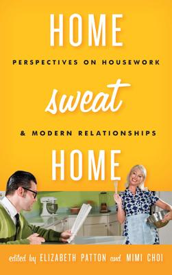 Home Sweat Home: Perspectives on Housework and Modern Relationships - Patton, Elizabeth (Editor)