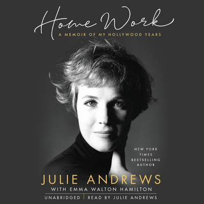 Home Work: A Memoir of My Hollywood Years - Andrews, Julie (Read by), and Hamilton, Emma Walton