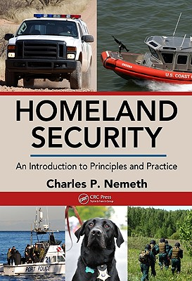 Homeland Security: An Introduction to Principles and Practice - Nemeth, Charles P