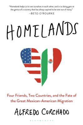 Homelands: Four Friends, Two Countries, and the Fate of the Great Mexican-American Migration - Corchado, Alfredo